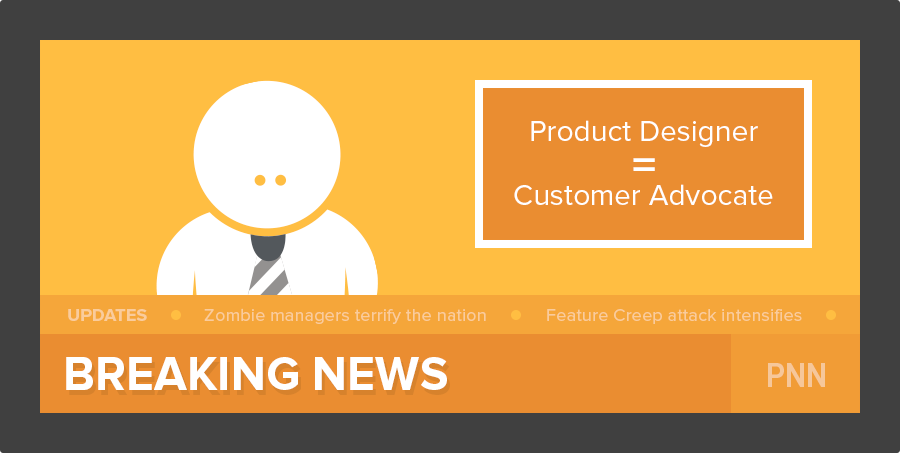 Product Designers are customer advocates