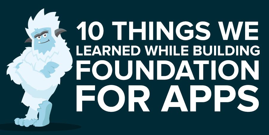 10 things we learned building Foundation for Apps